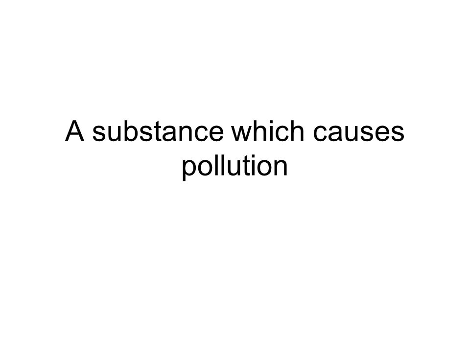 A substance which causes pollution