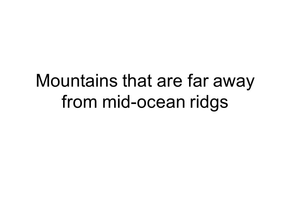 Mountains that are far away from mid-ocean ridgs