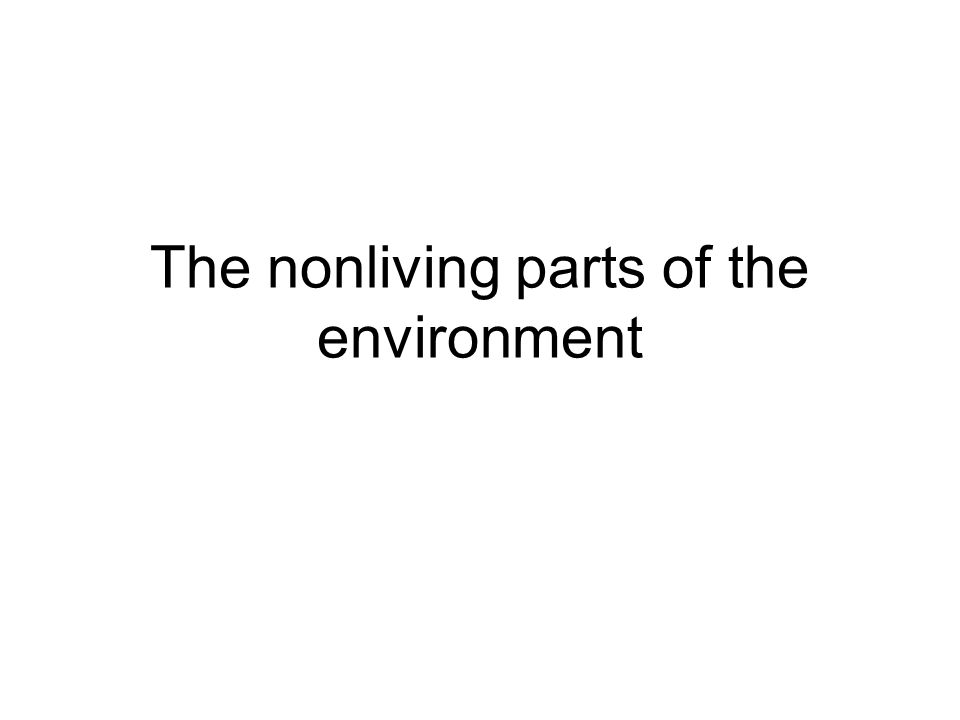 The nonliving parts of the environment
