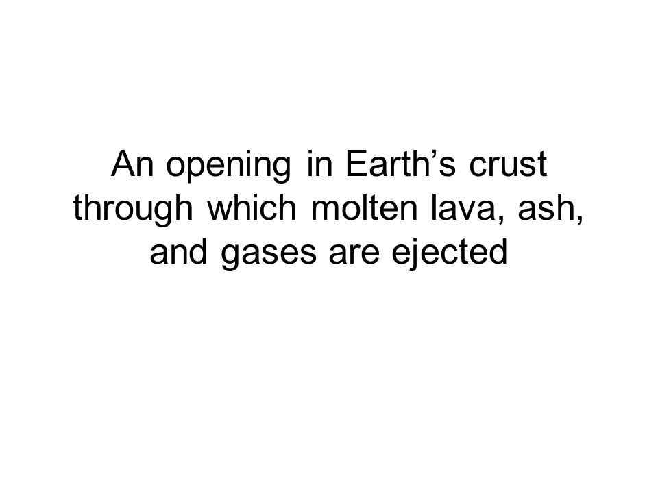 An opening in Earth's crust through which molten lava, ash, and gases are ejected