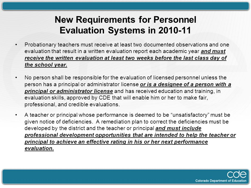 New Requirements for Personnel Evaluation Systems in 2010-11 Probationary teachers must receive at least two documented observations and one evaluation that result in a written evaluation report each academic year and must receive the written evaluation at least two weeks before the last class day of the school year.