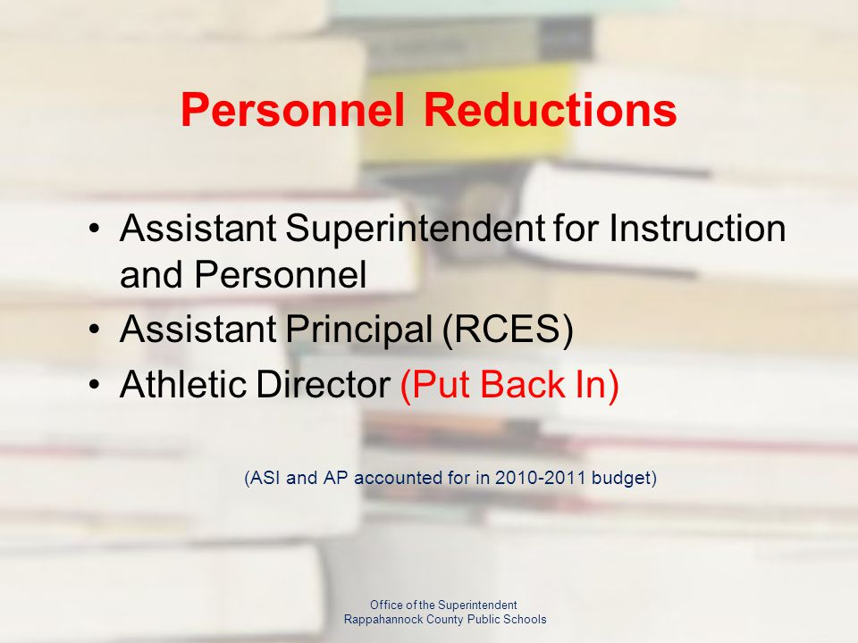 Personnel Reductions Assistant Superintendent for Instruction and Personnel Assistant Principal (RCES) Athletic Director (Put Back In) (ASI and AP accounted for in 2010-2011 budget) Office of the Superintendent Rappahannock County Public Schools