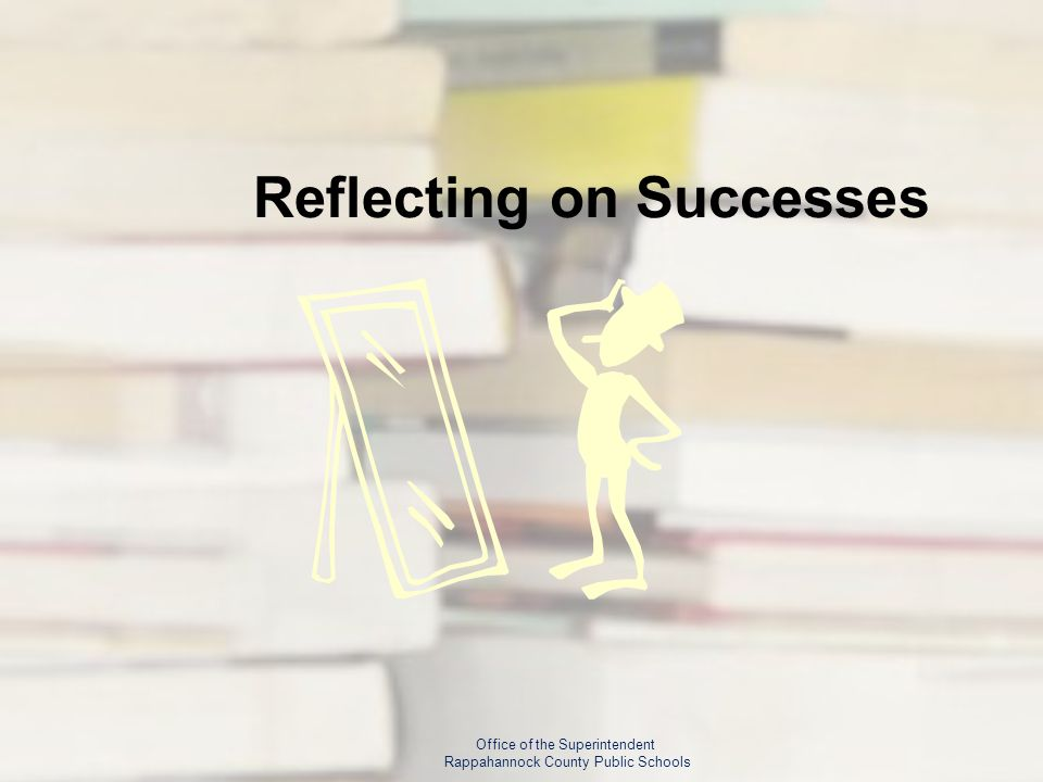Reflecting on Successes Office of the Superintendent Rappahannock County Public Schools