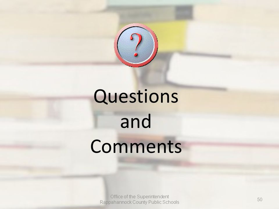 Questions and Comments Office of the Superintendent Rappahannock County Public Schools 50