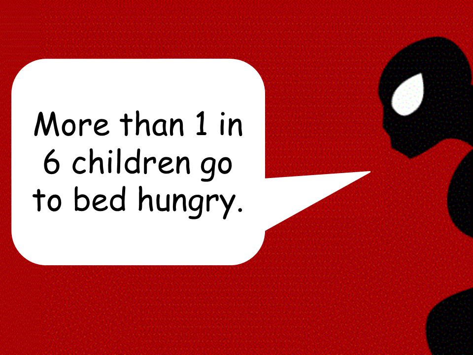 More than 1 in 6 children go to bed hungry.