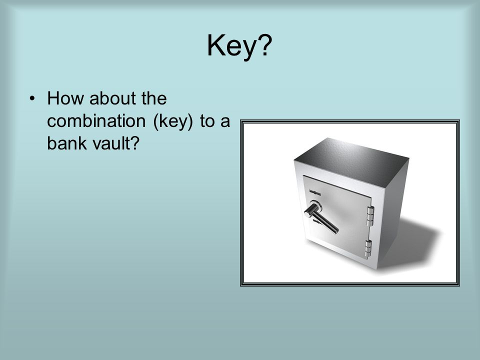 Key How about the combination (key) to a bank vault