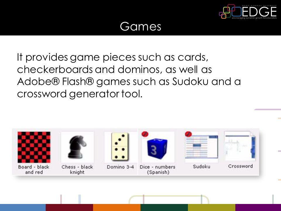 Games It provides game pieces such as cards, checkerboards and dominos, as well as Adobe® Flash® games such as Sudoku and a crossword generator tool.
