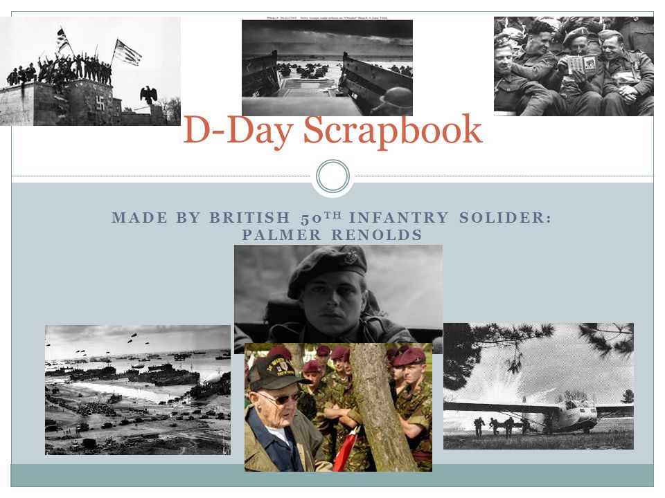 MADE BY BRITISH 50 TH INFANTRY SOLIDER: PALMER RENOLDS D-Day Scrapbook