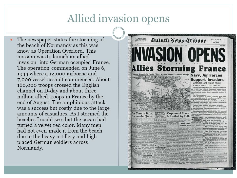 Allied invasion opens The newspaper states the storming of the beach of Normandy as this was know as Operation Overlord.