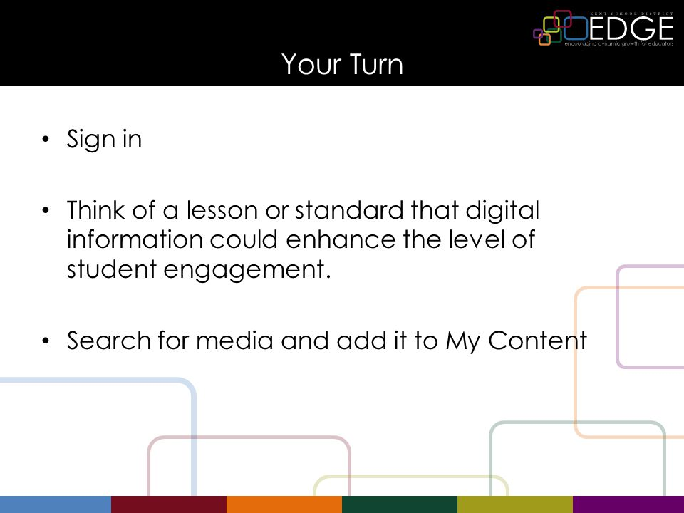 Your Turn Sign in Think of a lesson or standard that digital information could enhance the level of student engagement.