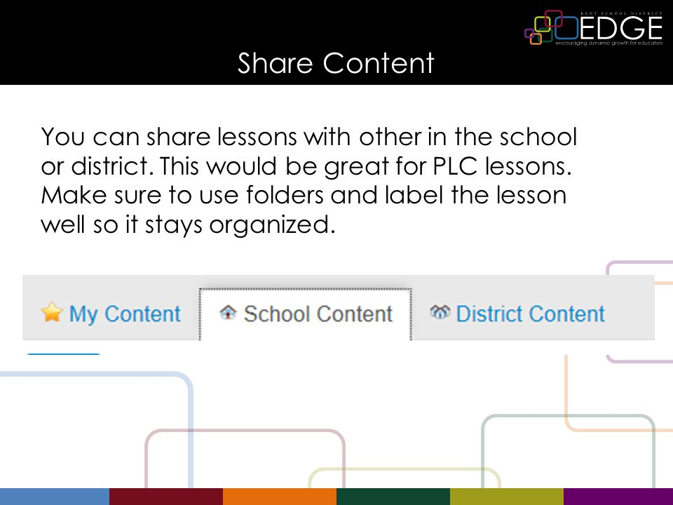 Share Content You can share lessons with other in the school or district.