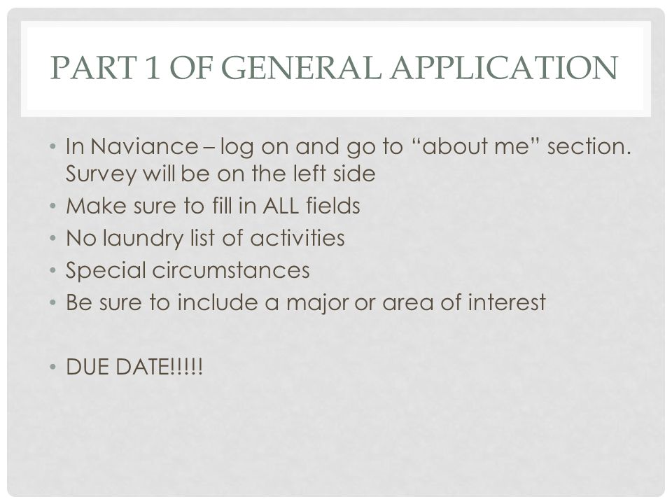 PART 1 OF GENERAL APPLICATION In Naviance – log on and go to about me section.