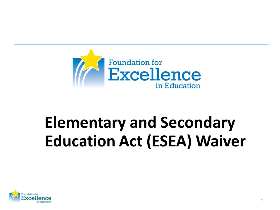 1 Elementary and Secondary Education Act (ESEA) Waiver