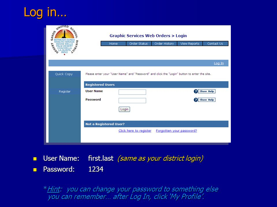 Log in… User Name:first.last (same as your district login) User Name:first.last (same as your district login) Password:1234 Password:1234 *Hint: you can change your password to something else you can remember… after Log In, click 'My Profile'.