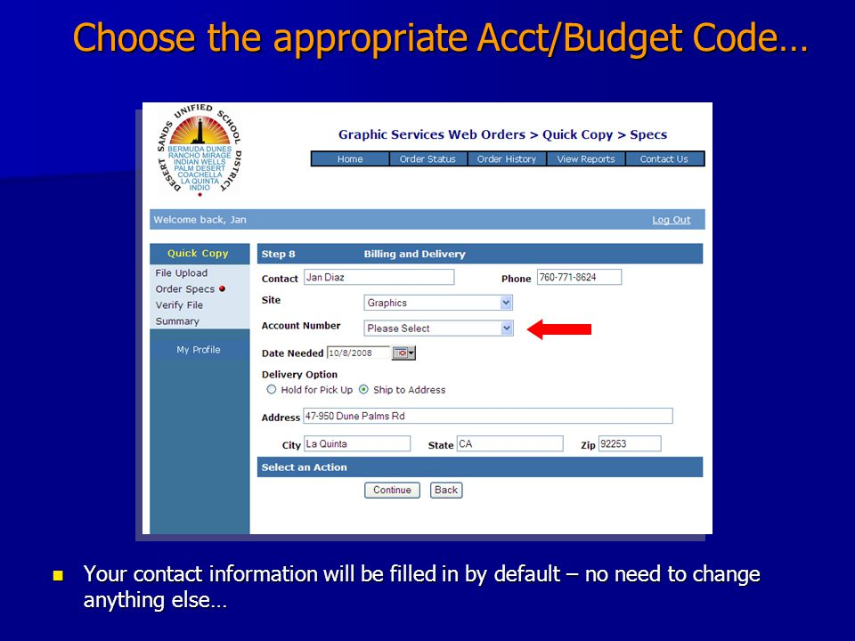 Choose the appropriate Acct/Budget Code… Your contact information will be filled in by default – no need to change anything else… Your contact information will be filled in by default – no need to change anything else…