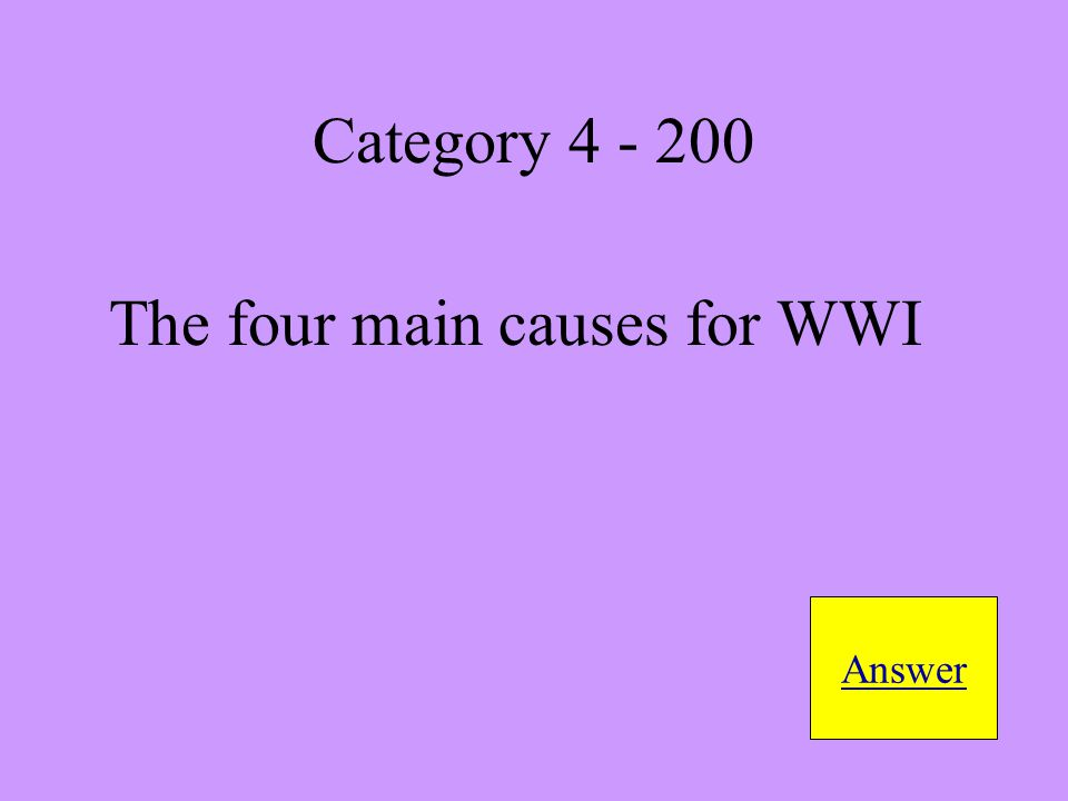 The four main causes for WWI Answer Category 4 - 200