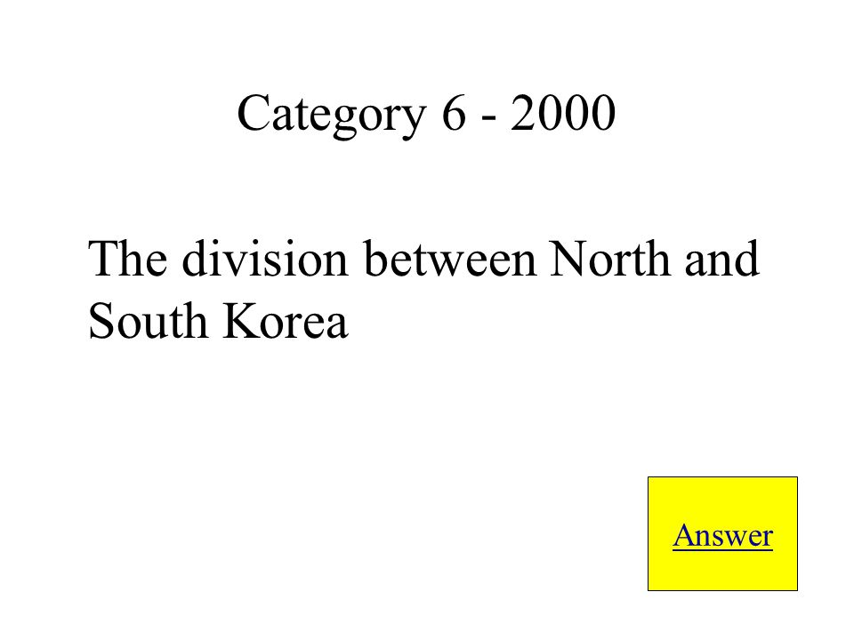 The division between North and South Korea Answer Category 6 - 2000