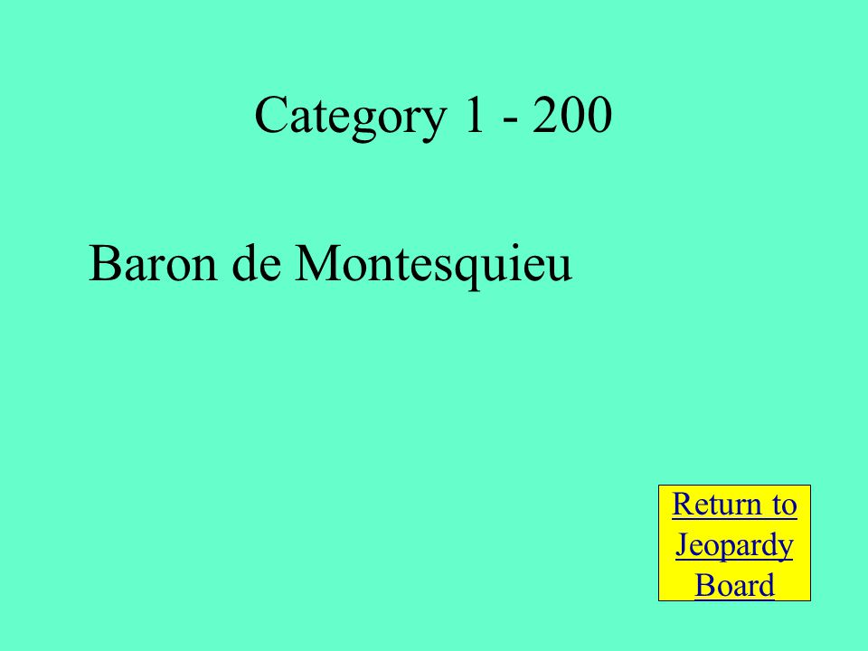 Baron de Montesquieu Return to Jeopardy Board Category 1 - 200