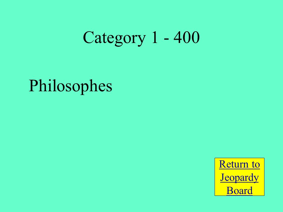 Philosophes Return to Jeopardy Board Category 1 - 400