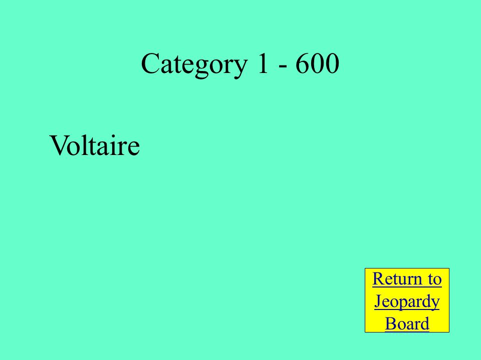 Voltaire Return to Jeopardy Board Category 1 - 600