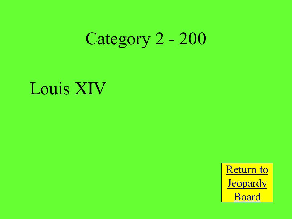 Louis XIV Return to Jeopardy Board Category 2 - 200