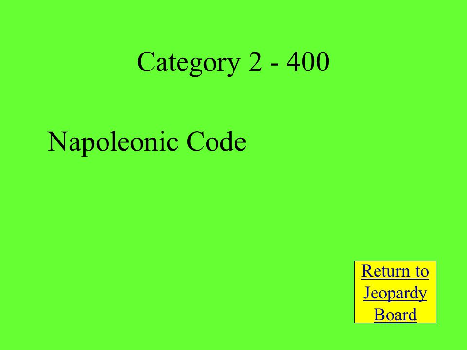 Napoleonic Code Return to Jeopardy Board Category 2 - 400