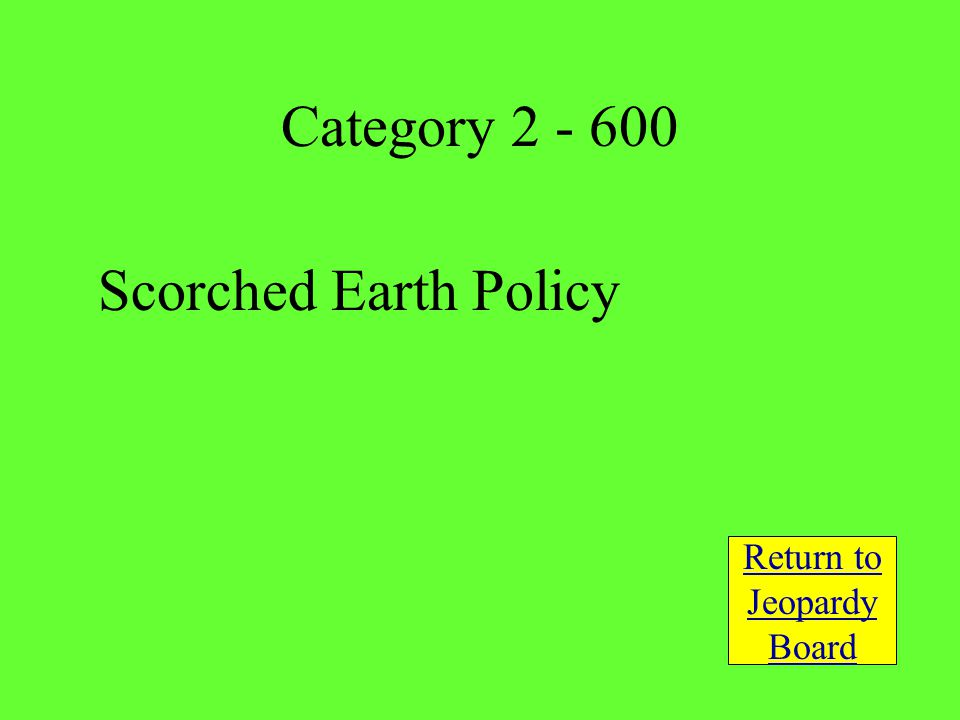 Scorched Earth Policy Return to Jeopardy Board Category 2 - 600