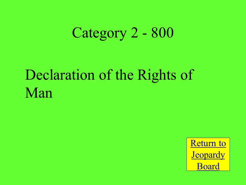Declaration of the Rights of Man Return to Jeopardy Board Category 2 - 800