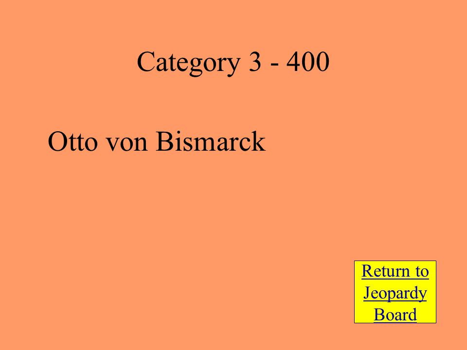 Otto von Bismarck Return to Jeopardy Board Category 3 - 400