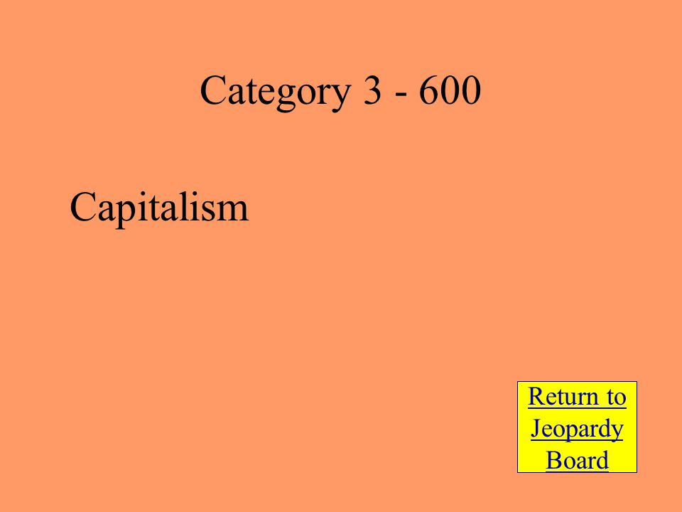 Capitalism Return to Jeopardy Board Category 3 - 600