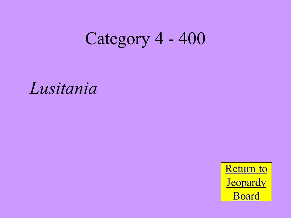 Lusitania Return to Jeopardy Board Category 4 - 400