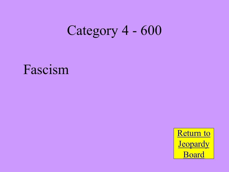 Fascism Return to Jeopardy Board Category 4 - 600