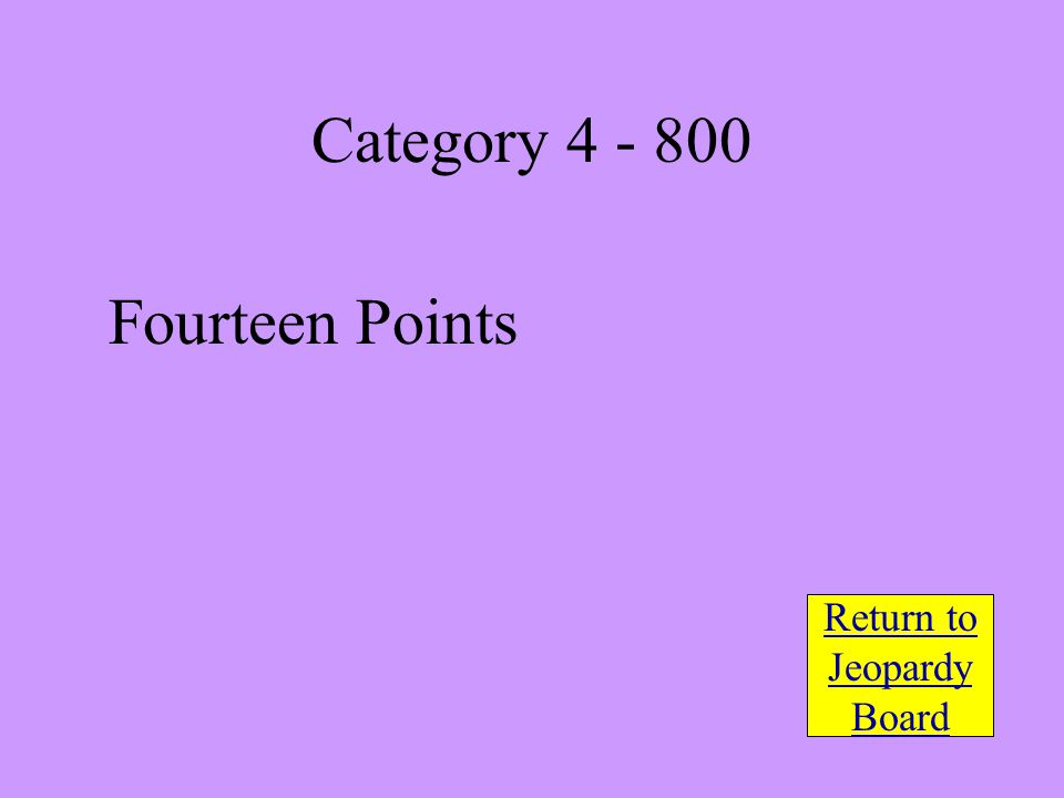 Fourteen Points Return to Jeopardy Board Category 4 - 800