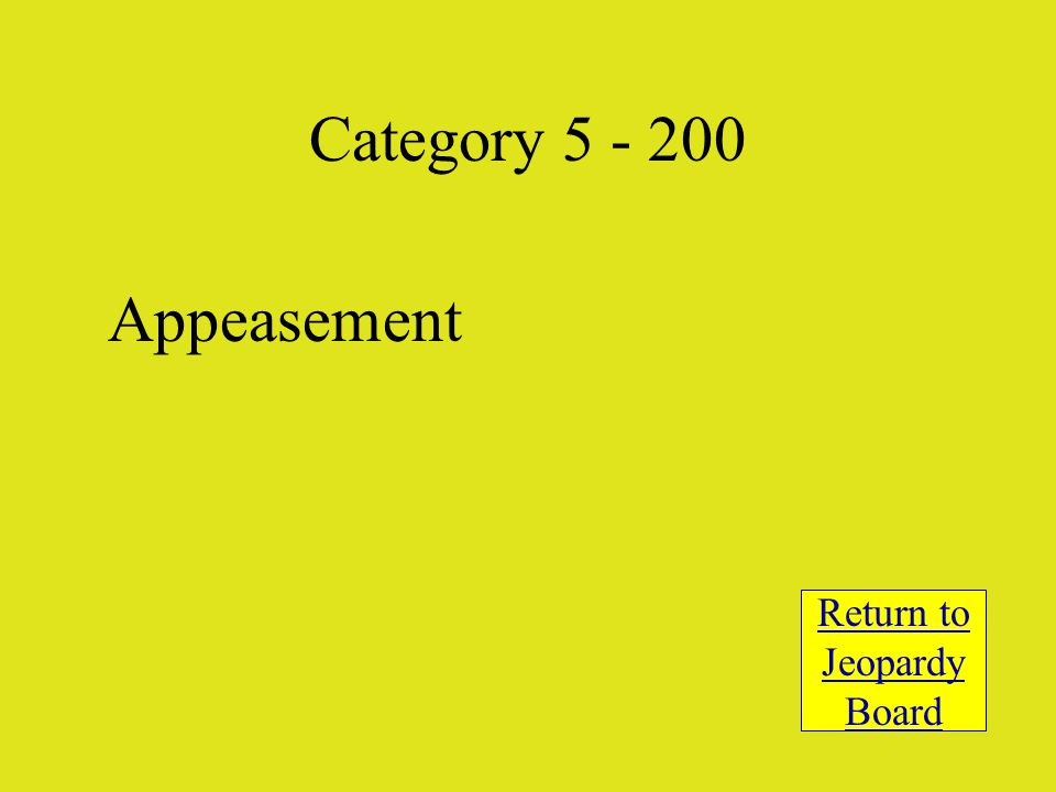 Appeasement Return to Jeopardy Board Category 5 - 200