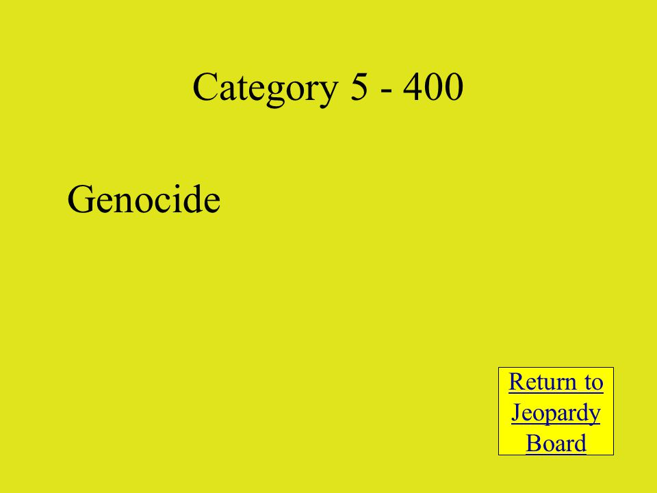 Genocide Return to Jeopardy Board Category 5 - 400