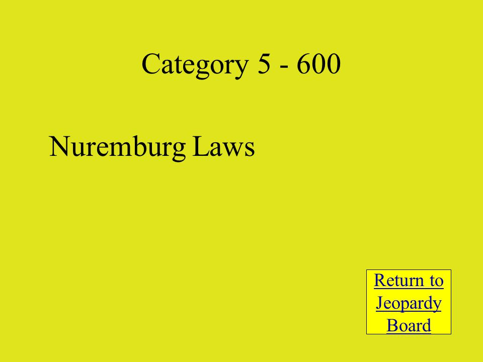 Nuremburg Laws Return to Jeopardy Board Category 5 - 600
