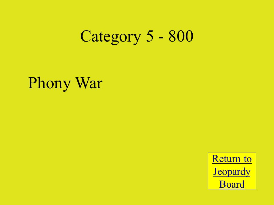 Phony War Return to Jeopardy Board Category 5 - 800