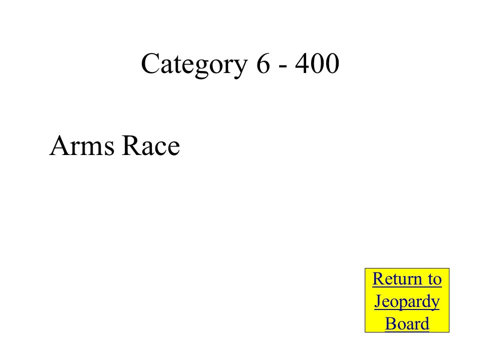 Arms Race Return to Jeopardy Board Category 6 - 400