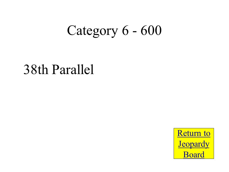 38th Parallel Return to Jeopardy Board Category 6 - 600