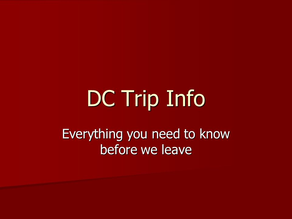 DC Trip Info Everything you need to know before we leave