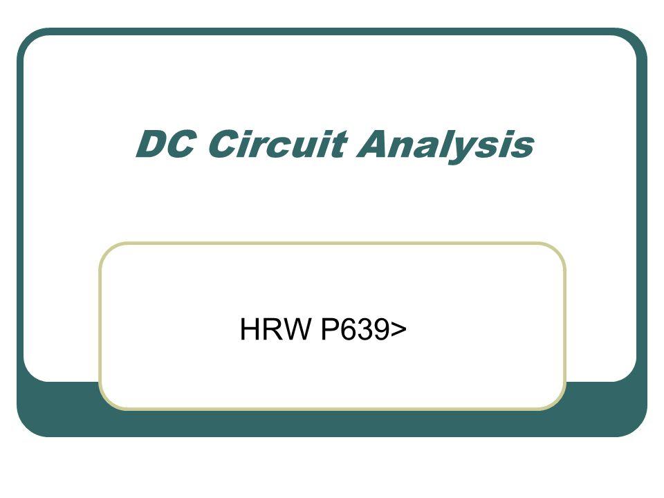 DC Circuit Analysis HRW P639>. Circuit Symbols Resistor Voltage ...