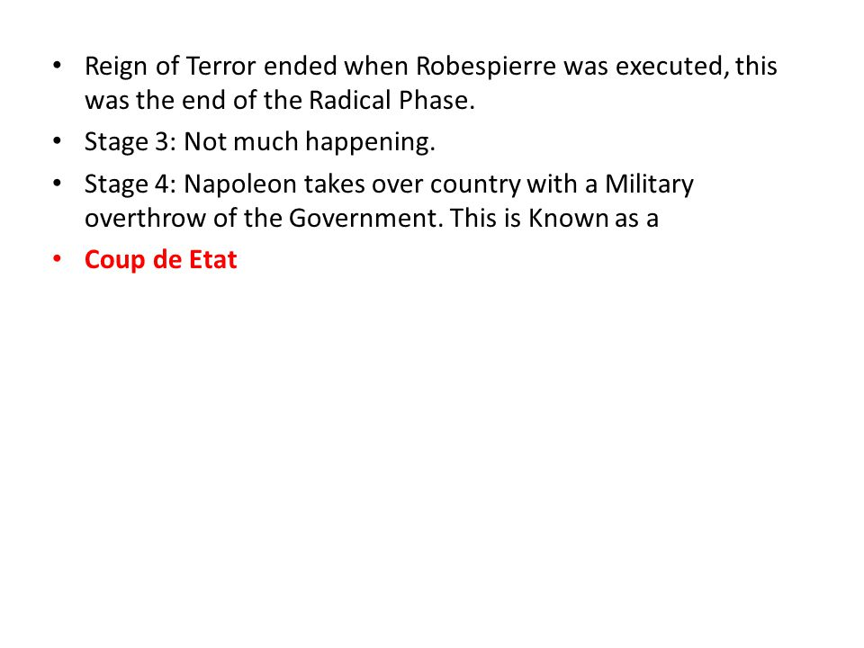 Reign of Terror ended when Robespierre was executed, this was the end of the Radical Phase.