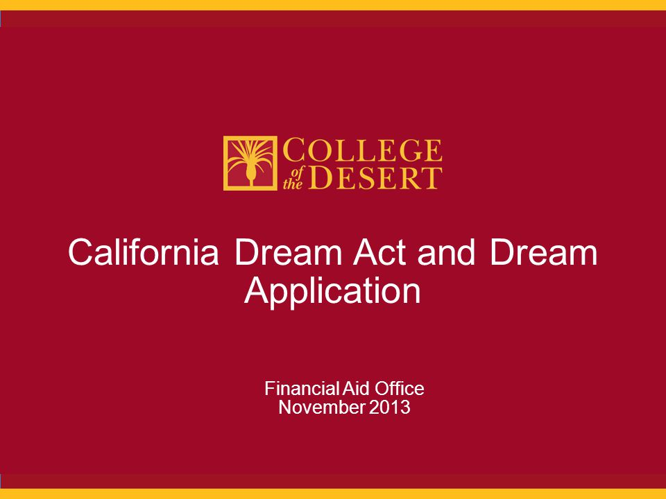 California Dream Act and Dream Application Financial Aid Office November 2013