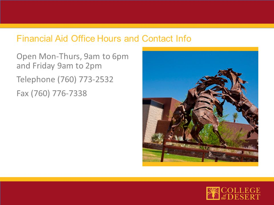 Open Mon-Thurs, 9am to 6pm and Friday 9am to 2pm Telephone (760) Fax (760) Financial Aid Office Hours and Contact Info