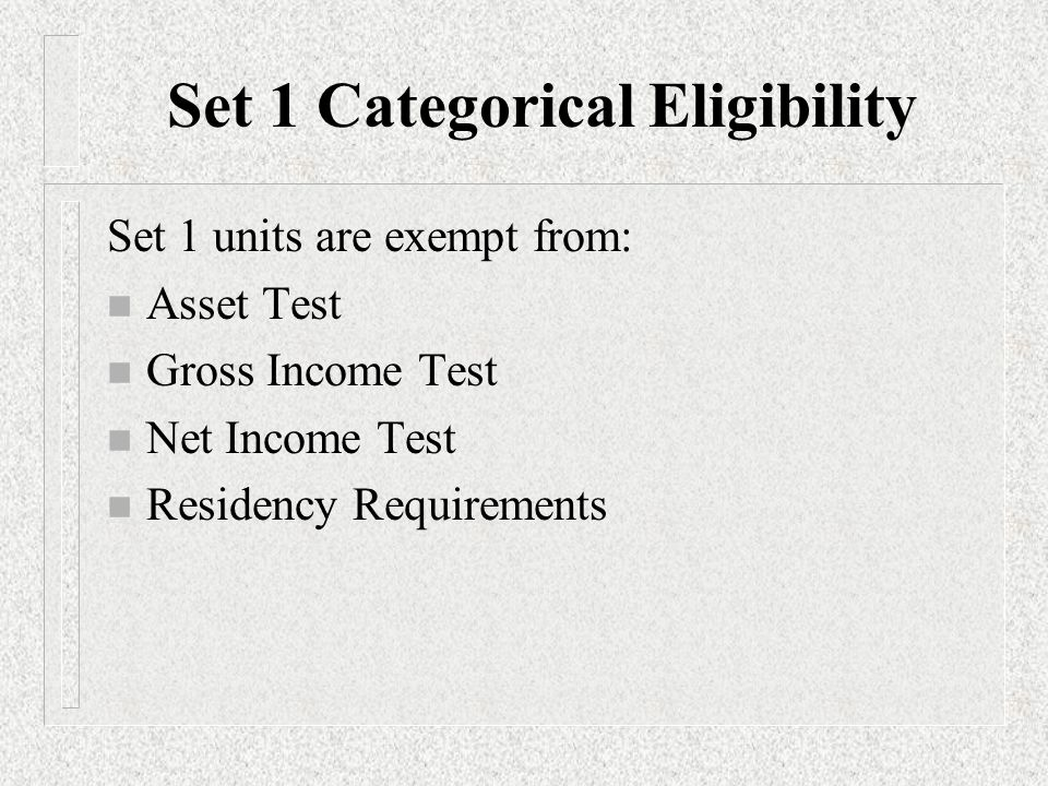 Set 1 units are exempt from: n Asset Test n Gross Income Test n Net Income Test n Residency Requirements