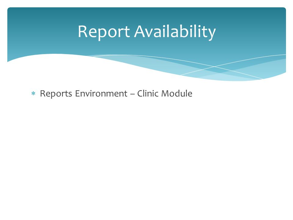  Reports Environment – Clinic Module Report Availability