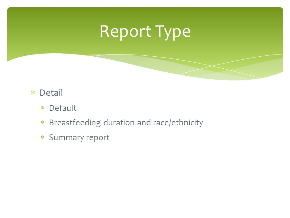  Detail  Default  Breastfeeding duration and race/ethnicity  Summary report Report Type