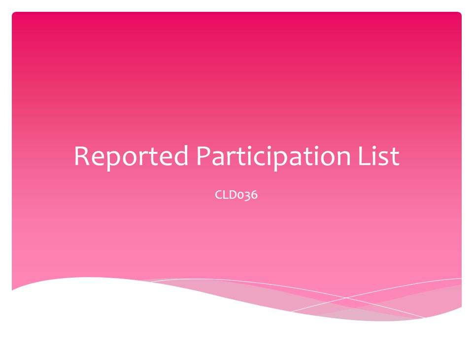 Reported Participation List CLD036