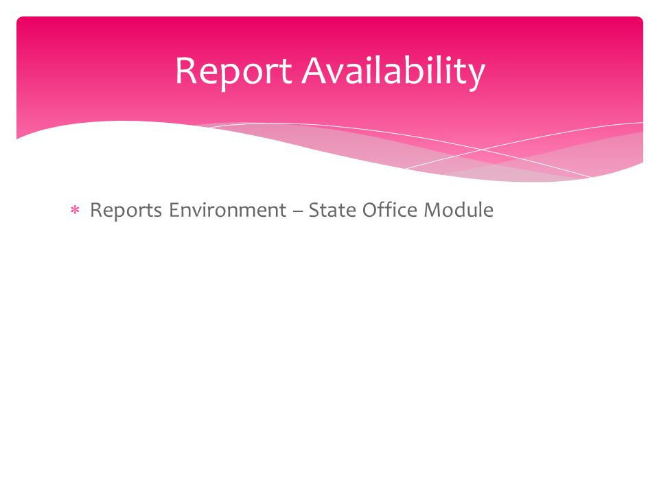  Reports Environment – State Office Module Report Availability