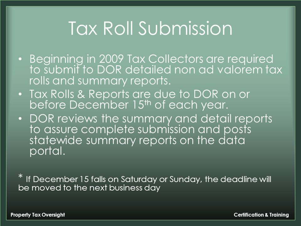 Property Tax Oversight Certification & Training Tax Roll Submission Beginning in 2009 Tax Collectors are required to submit to DOR detailed non ad valorem tax rolls and summary reports.
